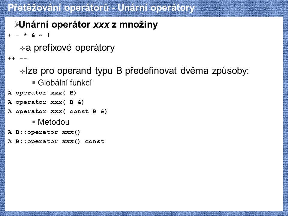 Přetěžování operátorů - Unární operátory  Unární operátor xxx z množiny + - * & ~ !  a prefixové operátory ++ --  lze pro operand typu B předefinov