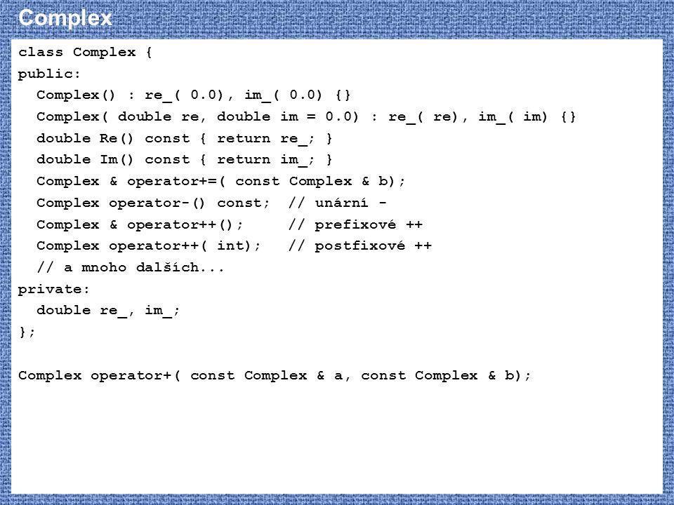 Complex class Complex { public: Complex() : re_( 0.0), im_( 0.0) {} Complex( double re, double im = 0.0) : re_( re), im_( im) {} double Re() const { r