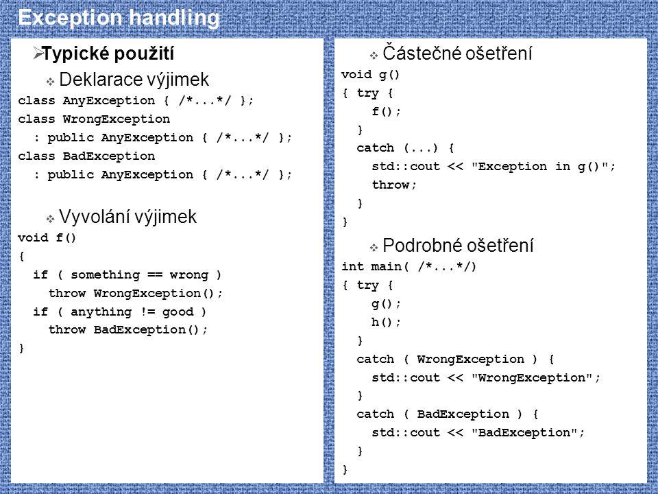 Exception handling  Typické použití  Deklarace výjimek class AnyException { /*...*/ }; class WrongException : public AnyException { /*...*/ }; class