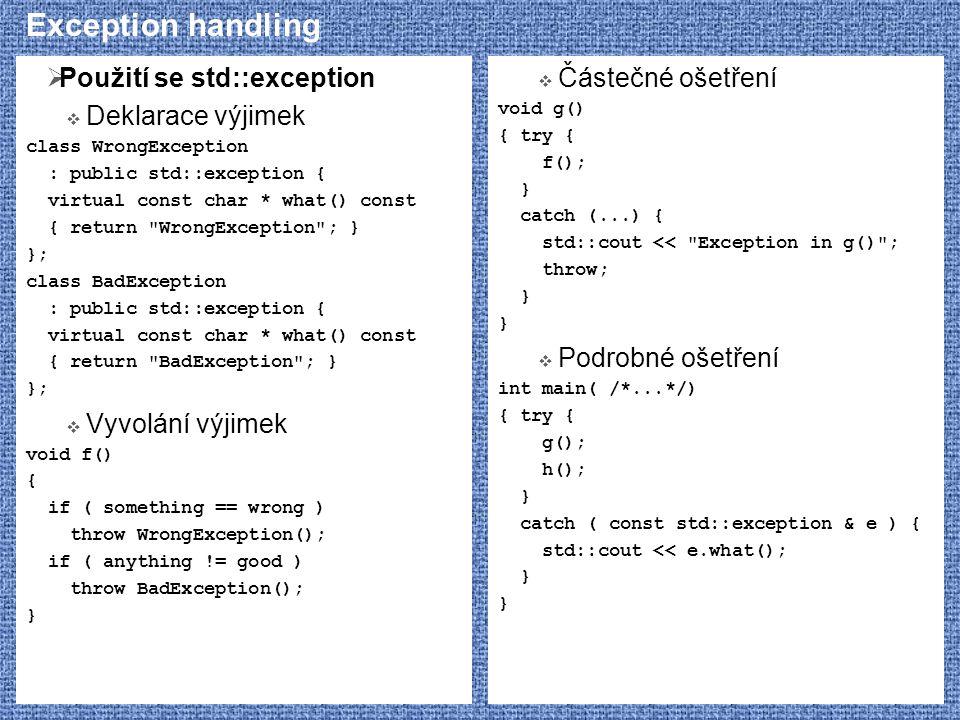 Exception handling  Použití se std::exception  Deklarace výjimek class WrongException : public std::exception { virtual const char * what() const {