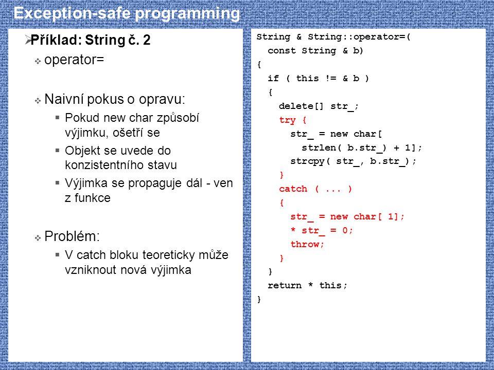 Exception-safe programming  Příklad: String č. 2  operator=  Naivní pokus o opravu:  Pokud new char způsobí výjimku, ošetří se  Objekt se uvede d