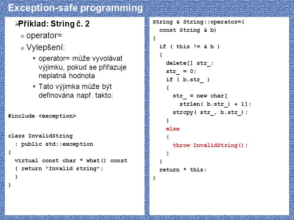 Exception-safe programming  Příklad: String č. 2  operator=  Vylepšení:  operator= může vyvolávat výjimku, pokud se přiřazuje neplatná hodnota  T