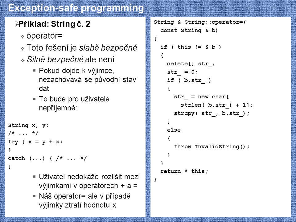Exception-safe programming  Příklad: String č. 2  operator=  Toto řešení je slabě bezpečné  Silně bezpečné ale není:  Pokud dojde k výjimce, neza