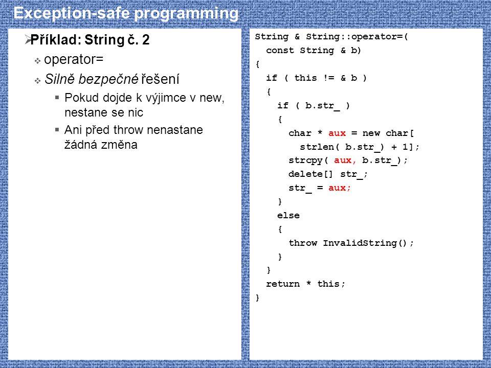 Exception-safe programming  Příklad: String č. 2  operator=  Silně bezpečné řešení  Pokud dojde k výjimce v new, nestane se nic  Ani před throw n
