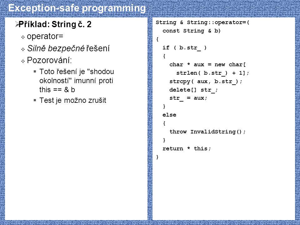 Exception-safe programming  Příklad: String č. 2  operator=  Silně bezpečné řešení  Pozorování:  Toto řešení je