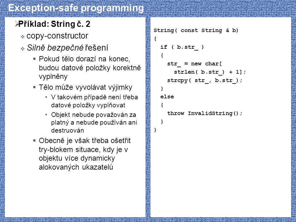 Exception-safe programming  Příklad: String č. 2  copy-constructor  Silně bezpečné řešení  Pokud tělo dorazí na konec, budou datové položky korekt