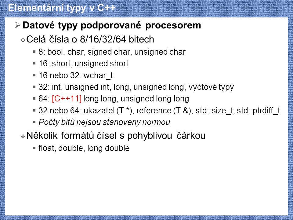 Elementární typy v C++  Datové typy podporované procesorem  Celá čísla o 8/16/32/64 bitech  8: bool, char, signed char, unsigned char  16: short,