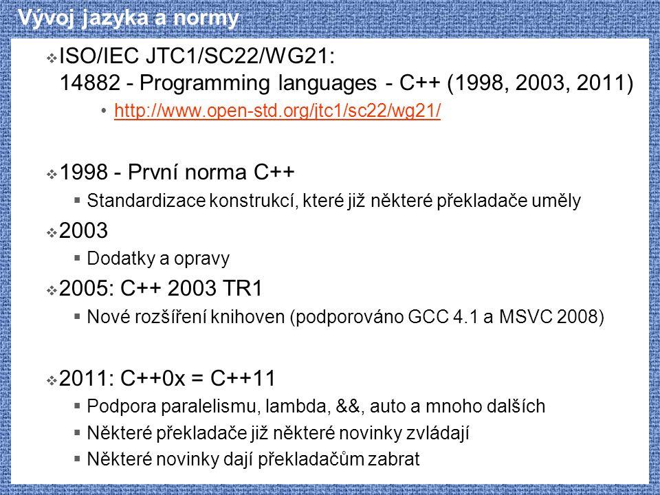 Vývoj jazyka a normy  ISO/IEC JTC1/SC22/WG21: 14882 - Programming languages - C++ (1998, 2003, 2011) http://www.open-std.org/jtc1/sc22/wg21/  1998 -