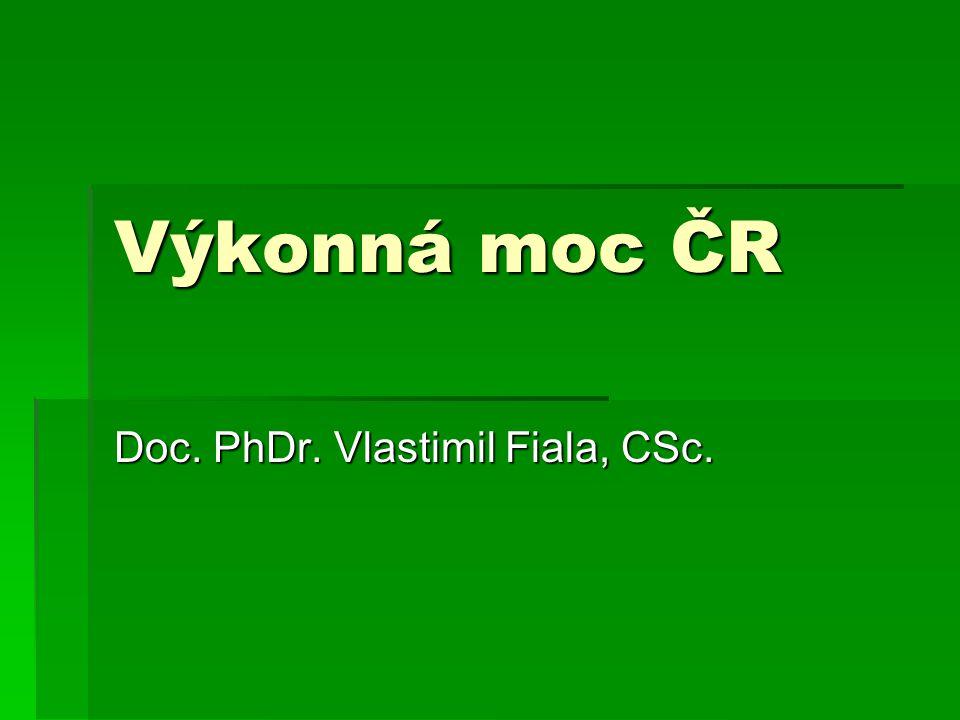 Výkonná moc ČR Doc. PhDr. Vlastimil Fiala, CSc.