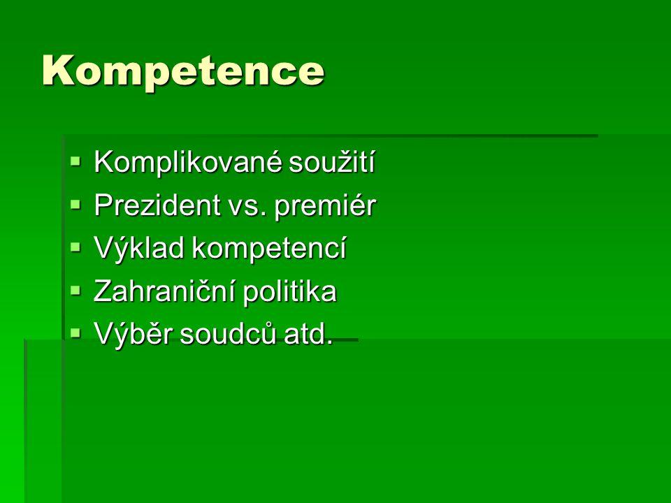 Kompetence  Komplikované soužití  Prezident vs. premiér  Výklad kompetencí  Zahraniční politika  Výběr soudců atd.