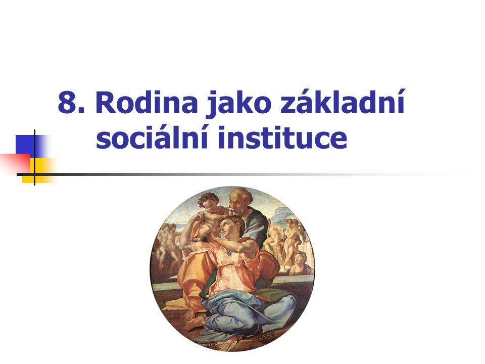 8. Rodina jako základní sociální instituce