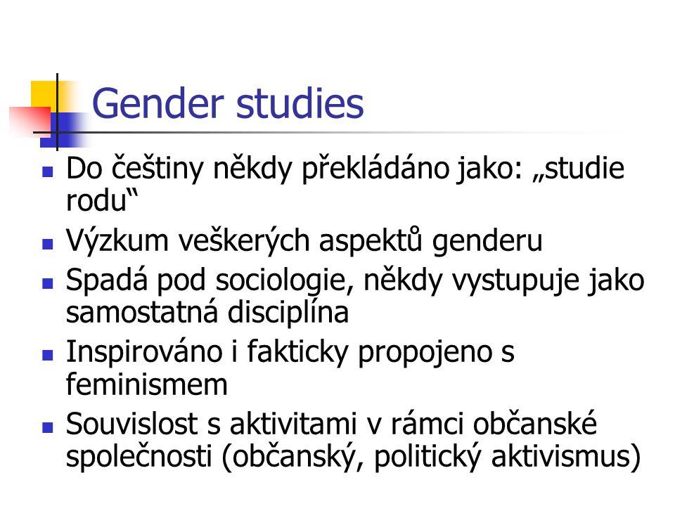 """Gender studies Do češtiny někdy překládáno jako: """"studie rodu"""" Výzkum veškerých aspektů genderu Spadá pod sociologie, někdy vystupuje jako samostatná"""