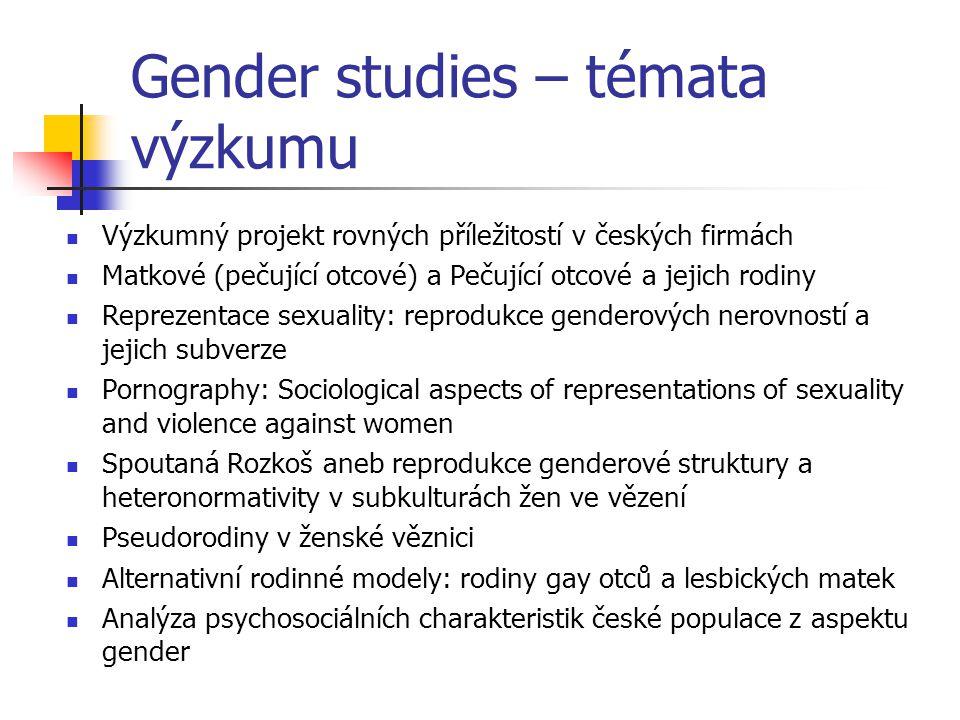 Gender studies – témata výzkumu Výzkumný projekt rovných příležitostí v českých firmách Matkové (pečující otcové) a Pečující otcové a jejich rodiny Re