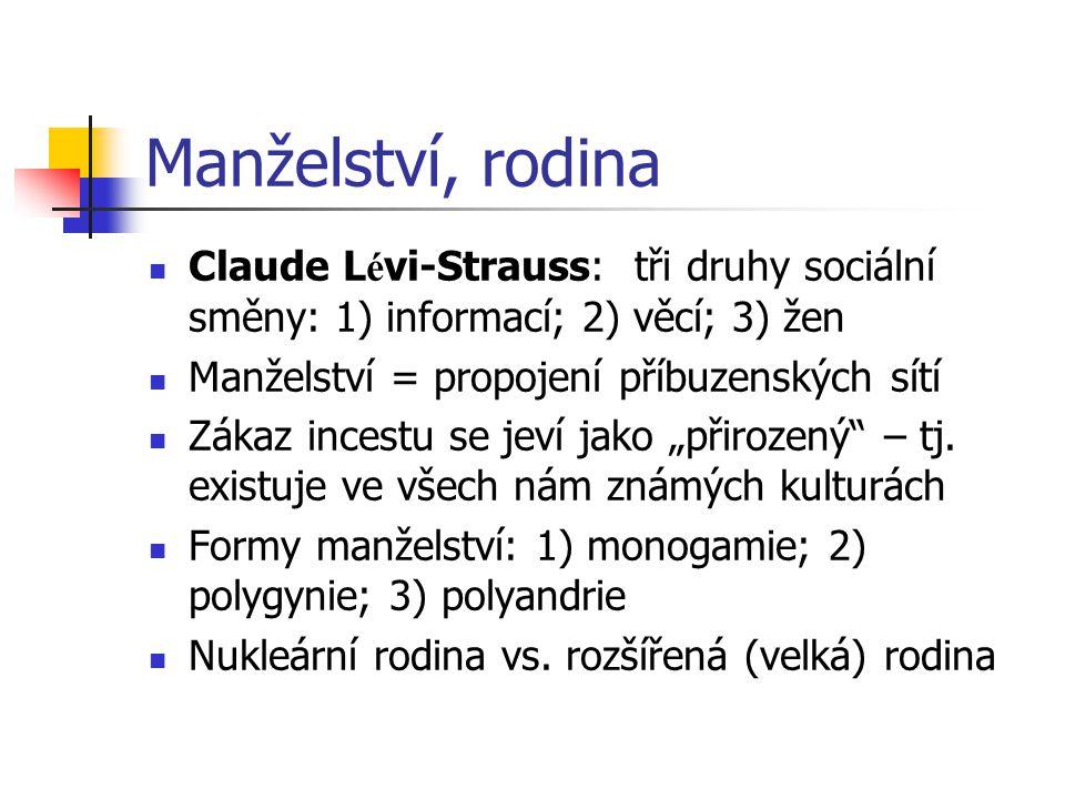 Manželství, rodina Claude L é vi-Strauss: tři druhy sociální směny: 1) informací; 2) věcí; 3) žen Manželství = propojení příbuzenských sítí Zákaz ince