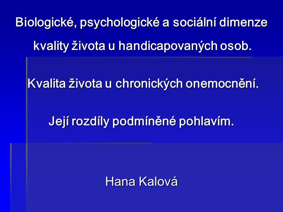 Biologické, psychologické a sociální dimenze kvality života u handicapovaných osob. kvality života u handicapovaných osob. Kvalita života u chronickýc