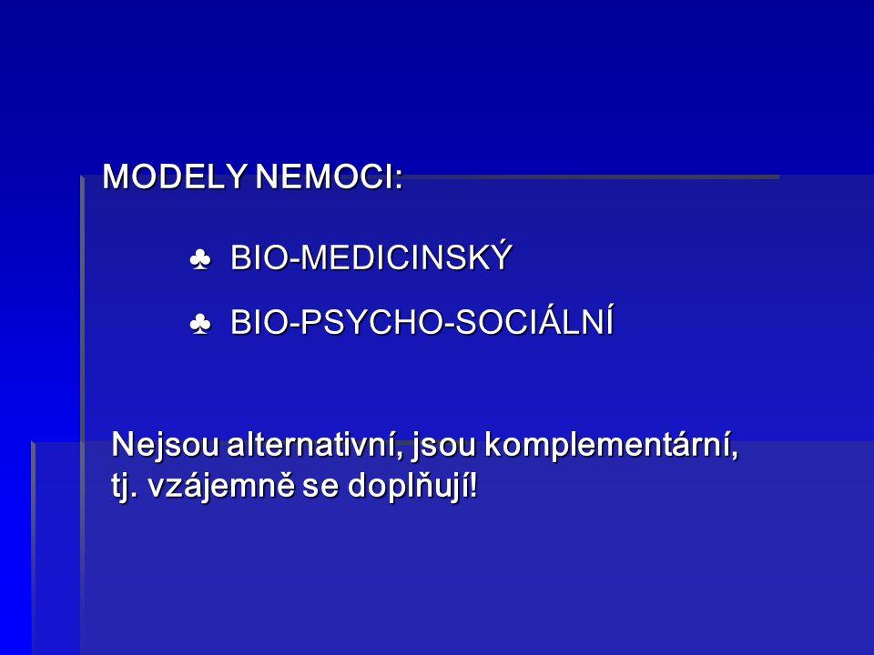 MODELY NEMOCI: ♣BIO-MEDICINSKÝ ♣ BIO-MEDICINSKÝ ♣ BIO-PSYCHO-SOCIÁLNÍ ♣ BIO-PSYCHO-SOCIÁLNÍ Nejsou alternativní, jsou komplementární, Nejsou alternati
