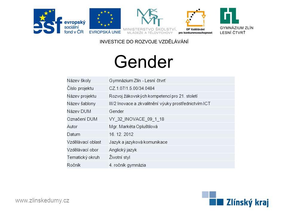 Gender www.zlinskedumy.cz Název školyGymnázium Zlín - Lesní čtvrť Číslo projektuCZ.1.07/1.5.00/34.0484 Název projektuRozvoj žákovských kompetencí pro 21.
