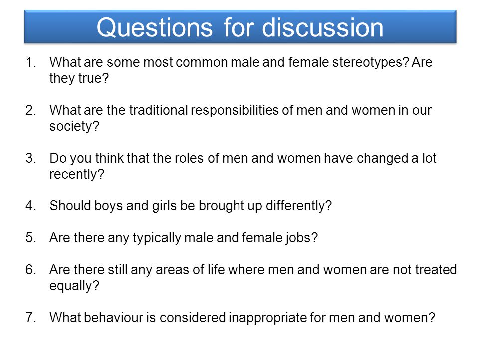 Questions for discussion 1.What are some most common male and female stereotypes? Are they true? 2.What are the traditional responsibilities of men an