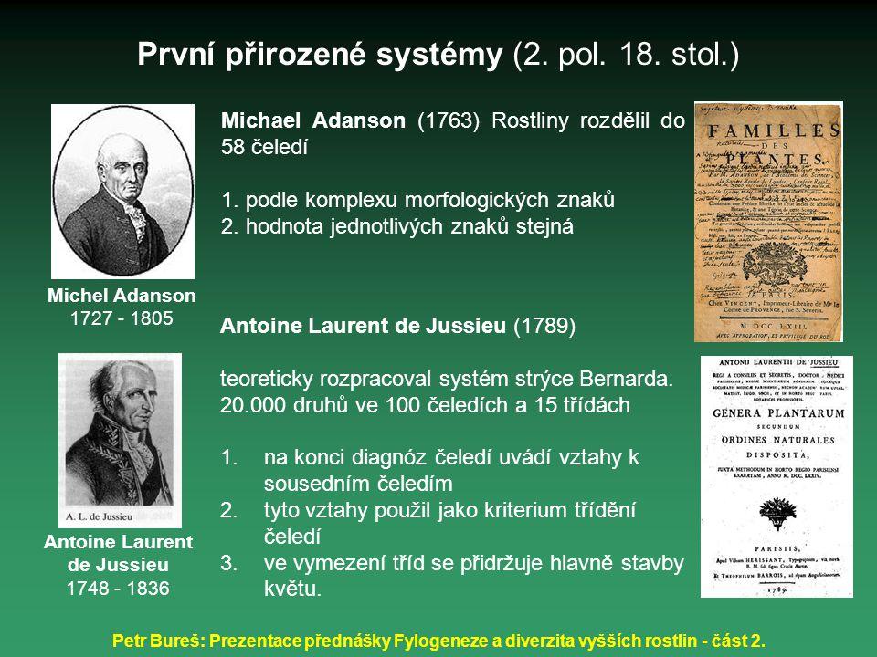Petr Bureš: Prezentace přednášky Fylogeneze a diverzita vyšších rostlin - část 2. Michel Adanson 1727 - 1805 První přirozené systémy (2. pol. 18. stol