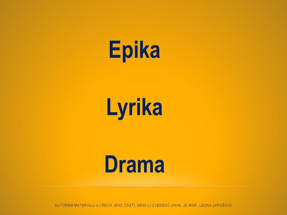 Epika Lyrika Drama AUTOREM MATERIÁLU A VŠECH JEHO ČÁSTÍ, NENÍ-LI UVEDENO JINAK, JE MGR.
