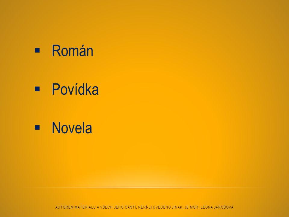  Román  Povídka  Novela AUTOREM MATERIÁLU A VŠECH JEHO ČÁSTÍ, NENÍ-LI UVEDENO JINAK, JE MGR.