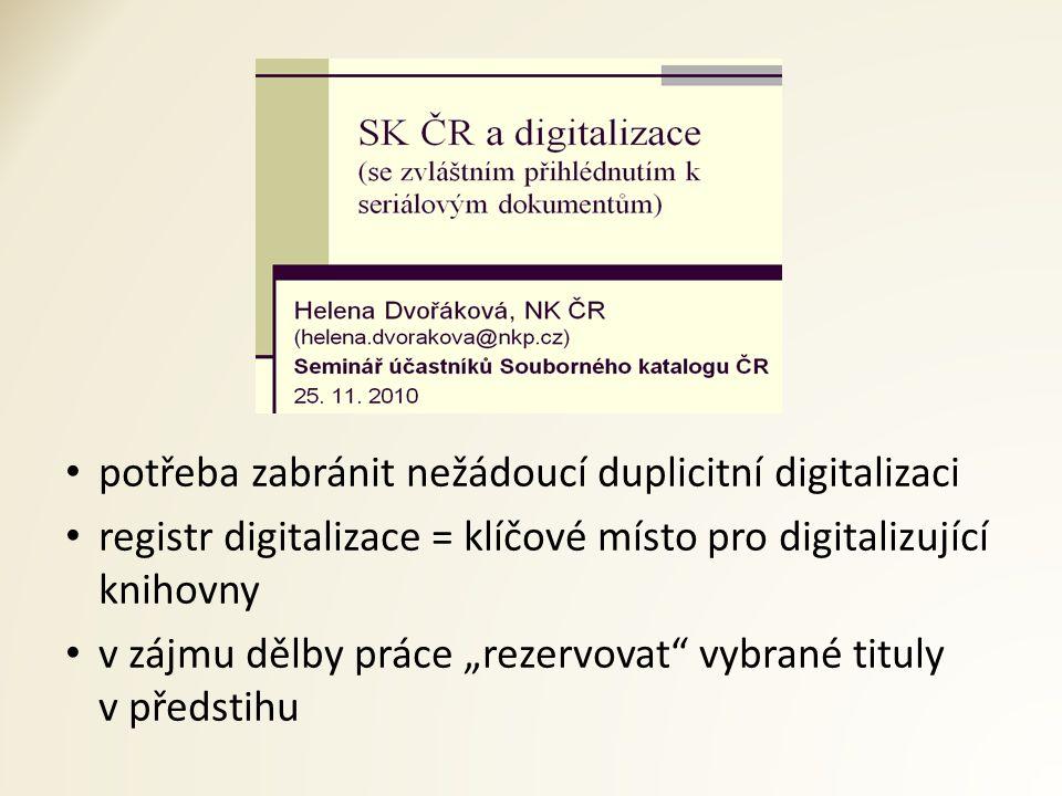 """potřeba zabránit nežádoucí duplicitní digitalizaci registr digitalizace = klíčové místo pro digitalizující knihovny v zájmu dělby práce """"rezervovat vybrané tituly v předstihu"""
