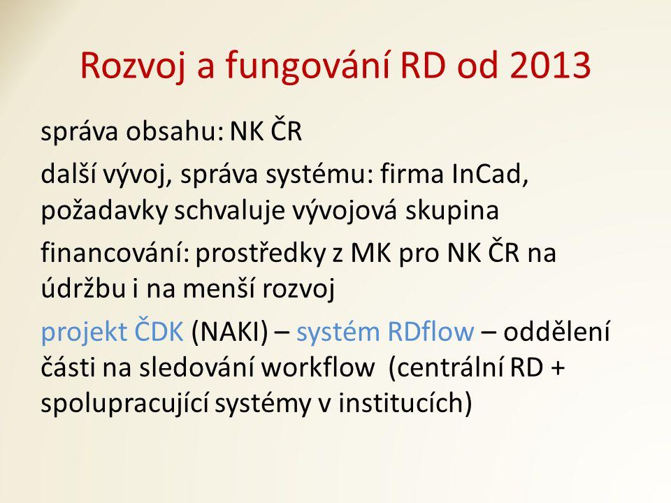 Rozvoj a fungování RD od 2013 správa obsahu: NK ČR další vývoj, správa systému: firma InCad, požadavky schvaluje vývojová skupina financování: prostředky z MK pro NK ČR na údržbu i na menší rozvoj projekt ČDK (NAKI) – systém RDflow – oddělení části na sledování workflow (centrální RD + spolupracující systémy v institucích)