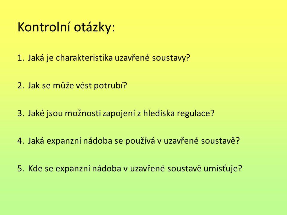 Kontrolní otázky: 1.Jaká je charakteristika uzavřené soustavy? 2.Jak se může vést potrubí? 3.Jaké jsou možnosti zapojení z hlediska regulace? 4.Jaká e