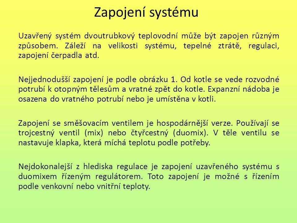 Zapojení systému Uzavřený systém dvoutrubkový teplovodní může být zapojen různým způsobem. Záleží na velikosti systému, tepelné ztrátě, regulaci, zapo