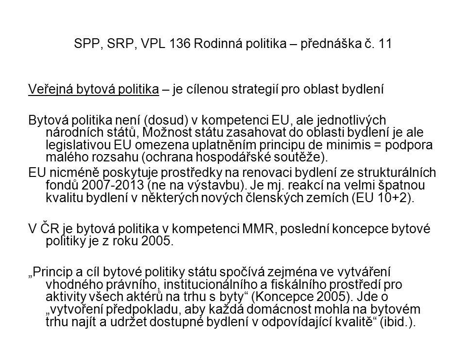 Veřejná bytová politika – je cílenou strategií pro oblast bydlení Bytová politika není (dosud) v kompetenci EU, ale jednotlivých národních států, Možnost státu zasahovat do oblasti bydlení je ale legislativou EU omezena uplatněním principu de minimis = podpora malého rozsahu (ochrana hospodářské soutěže).