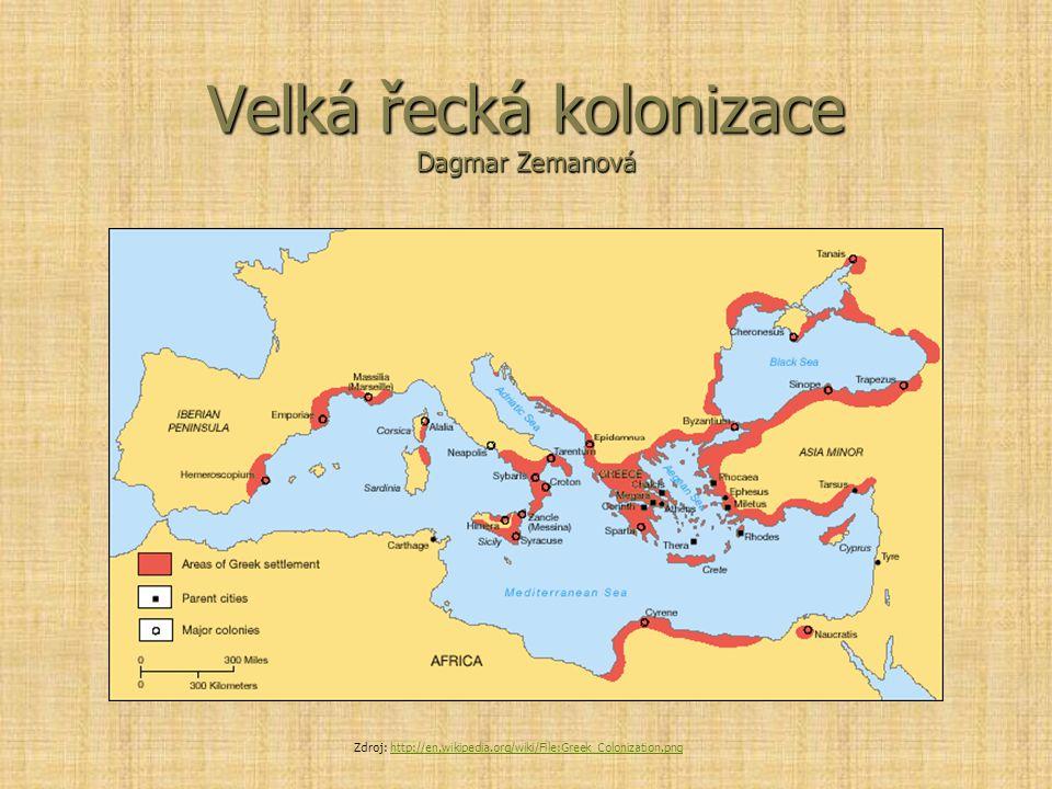 Velká řecká kolonizace Dagmar Zemanová Zdroj: http://en.wikipedia.org/wiki/File:Greek_Colonization.pnghttp://en.wikipedia.org/wiki/File:Greek_Coloniza