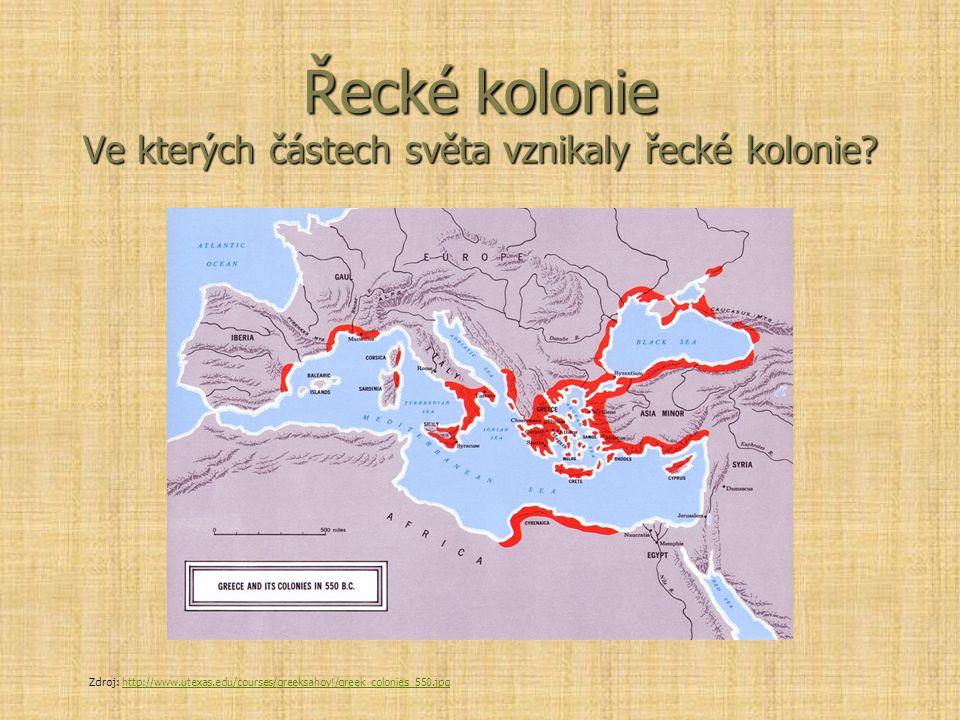 Řecké kolonie Ve kterých částech světa vznikaly řecké kolonie? Zdroj: http://www.utexas.edu/courses/greeksahoy!/greek_colonies_550.jpghttp://www.utexa
