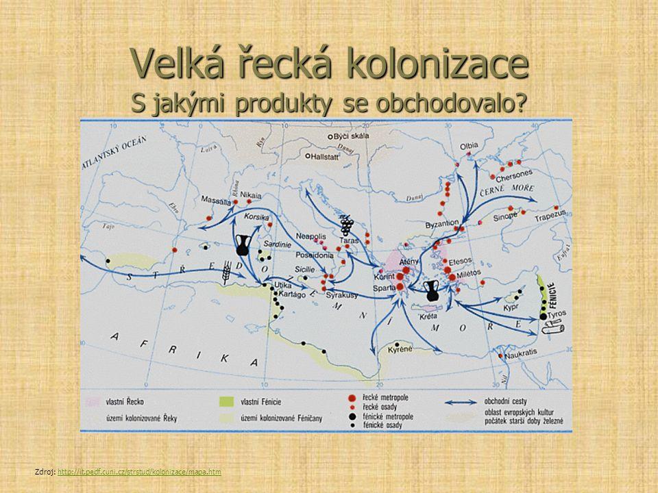 Velká řecká kolonizace S jakými produkty se obchodovalo? Zdroj: http://it.pedf.cuni.cz/strstud/kolonizace/mapa.htmhttp://it.pedf.cuni.cz/strstud/kolon