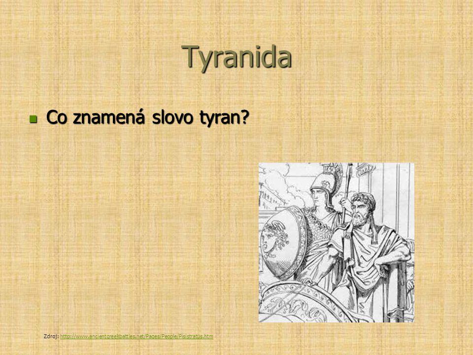 Tyranida Co znamená slovo tyran? Co znamená slovo tyran? Zdroj: http://www.ancientgreekbattles.net/Pages/People/Pisistratus.htmhttp://www.ancientgreek