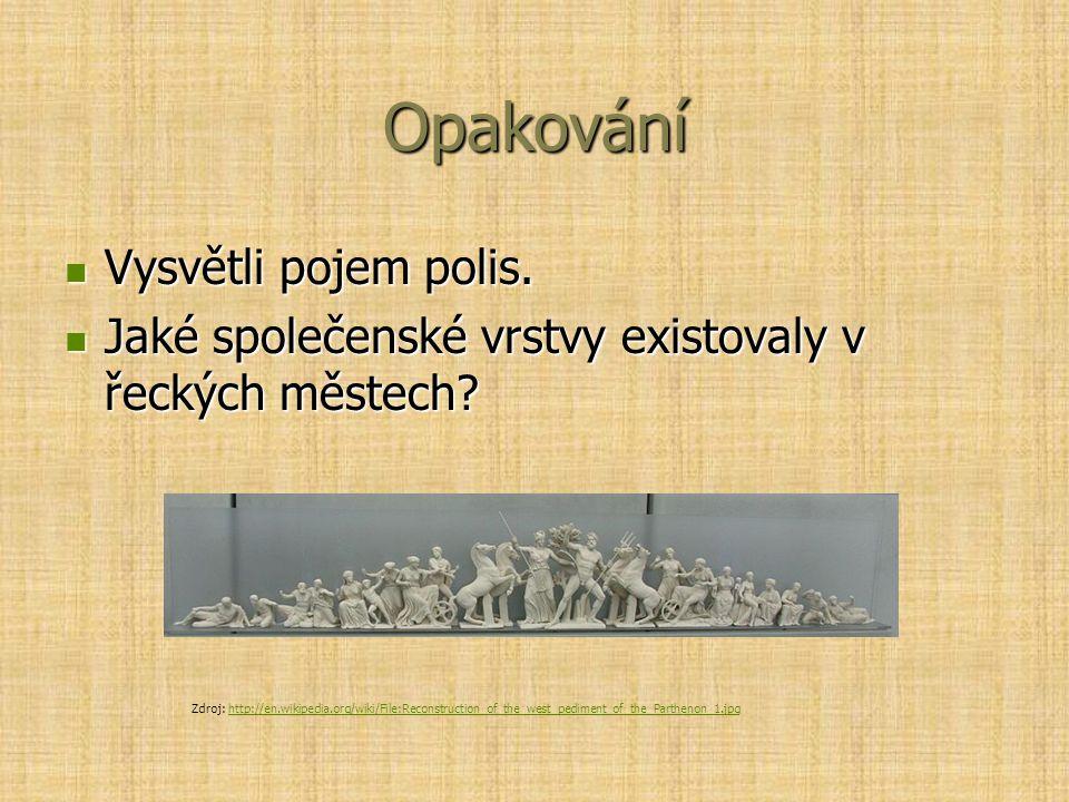 Opakování Vysvětli pojem polis. Vysvětli pojem polis. Jaké společenské vrstvy existovaly v řeckých městech? Jaké společenské vrstvy existovaly v řecký