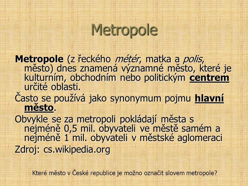"""Metropole Ve starověkém Řecku, kde pojem vznikl, označoval původně """"mateřské město každé nově založené osady, to jest město, odkud byla kolonie (osada) založena a odkud převzala své právo."""