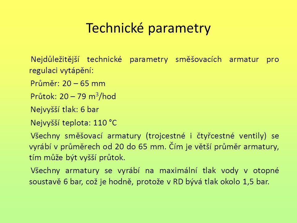 Technické parametry Nejdůležitější technické parametry směšovacích armatur pro regulaci vytápění: Průměr: 20 – 65 mm Průtok: 20 – 79 m 3 /hod Nejvyšší
