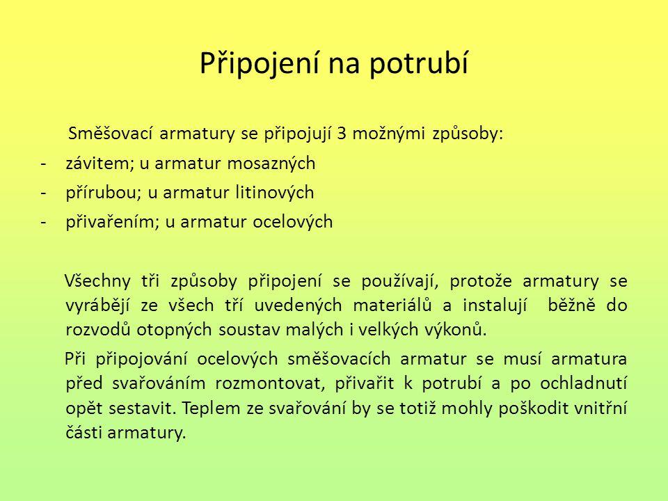 Připojení na potrubí Směšovací armatury se připojují 3 možnými způsoby: - závitem; u armatur mosazných -přírubou; u armatur litinových -přivařením; u