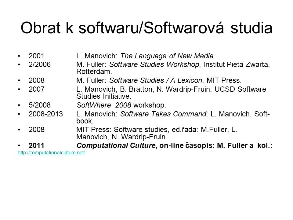 Obrat k softwaru/Softwarová studia 2001L. Manovich: The Language of New Media. 2/2006M. Fuller: Software Studies Workshop, Institut Pieta Zwarta, Rott