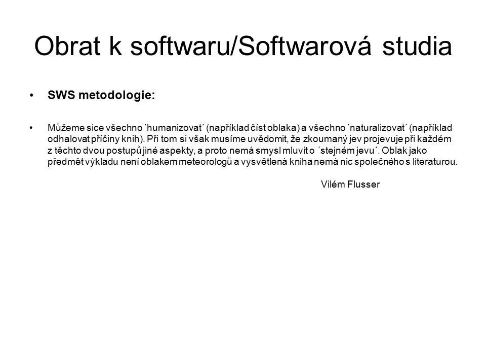 Obrat k softwaru/Softwarová studia SWS metodologie: Můžeme sice všechno ´humanizovat´ (například číst oblaka) a všechno ´naturalizovat´ (například odhalovat příčiny knih).