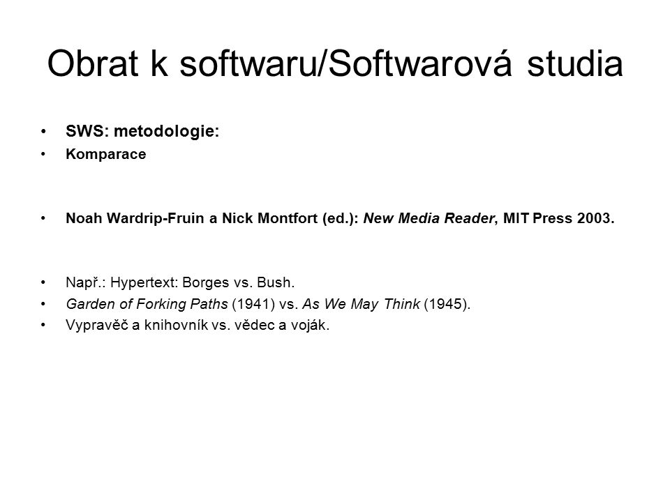 Obrat k softwaru/Softwarová studia SWS: metodologie: Komparace Noah Wardrip-Fruin a Nick Montfort (ed.): New Media Reader, MIT Press 2003.