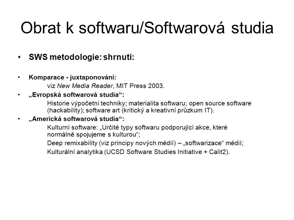 Obrat k softwaru/Softwarová studia SWS metodologie: shrnutí: Komparace - juxtaponování: viz New Media Reader, MIT Press 2003.