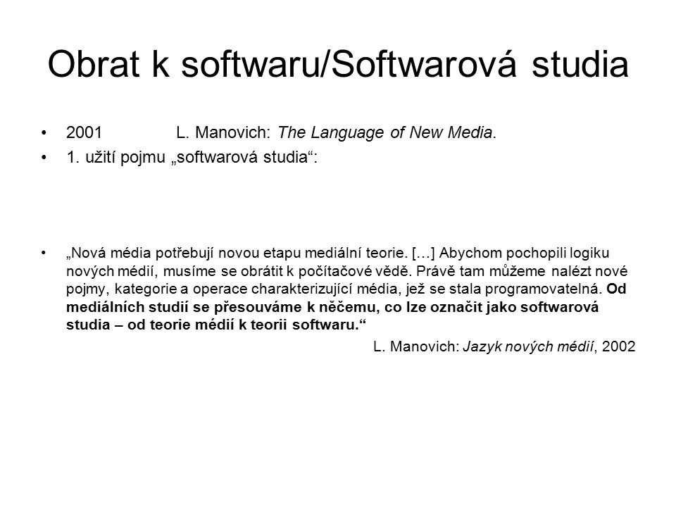 Obrat k softwaru/Softwarová studia 2001L. Manovich: The Language of New Media.