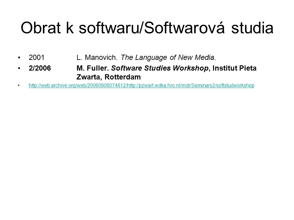 Obrat k softwaru/Softwarová studia 2001L. Manovich. The Language of New Media. 2/2006M. Fuller. Software Studies Workshop, Institut Pieta Zwarta, Rott
