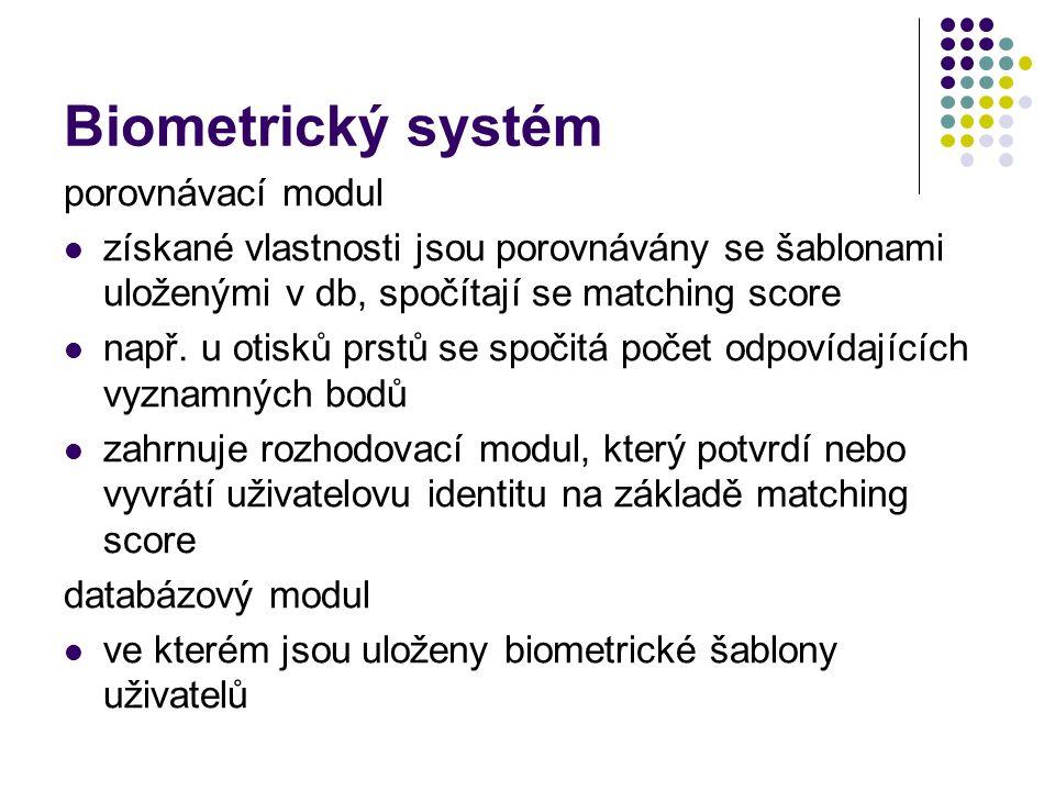 Biometrický systém porovnávací modul získané vlastnosti jsou porovnávány se šablonami uloženými v db, spočítají se matching score např.