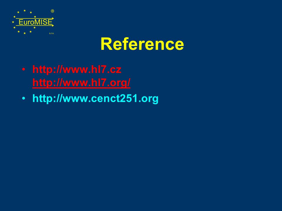 Reference http://www.hl7.cz http://www.hl7.org/ http://www.hl7.org/ http://www.cenct251.org