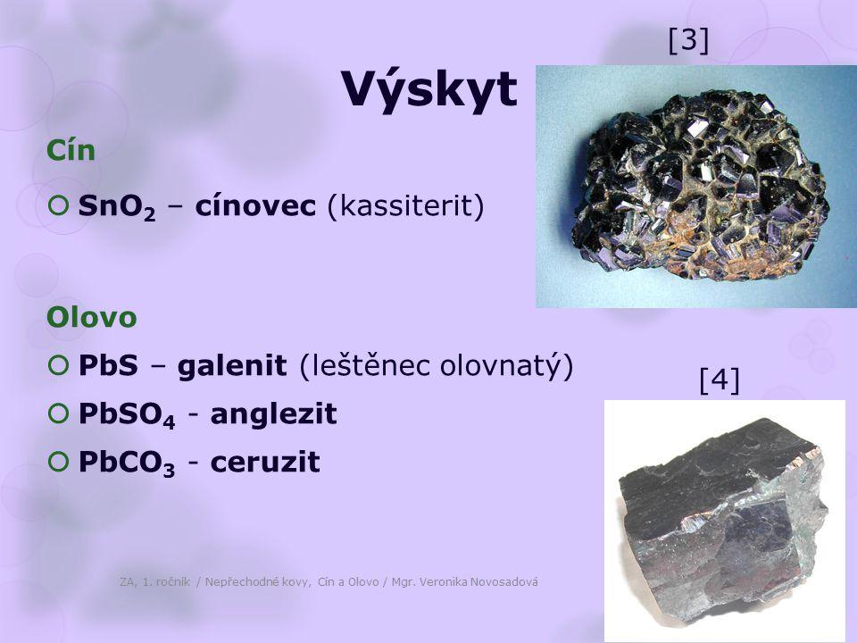 Výskyt Cín  SnO 2 – cínovec (kassiterit) Olovo  PbS – galenit (leštěnec olovnatý)  PbSO 4 - anglezit  PbCO 3 - ceruzit ZA, 1. ročník / Nepřechodné