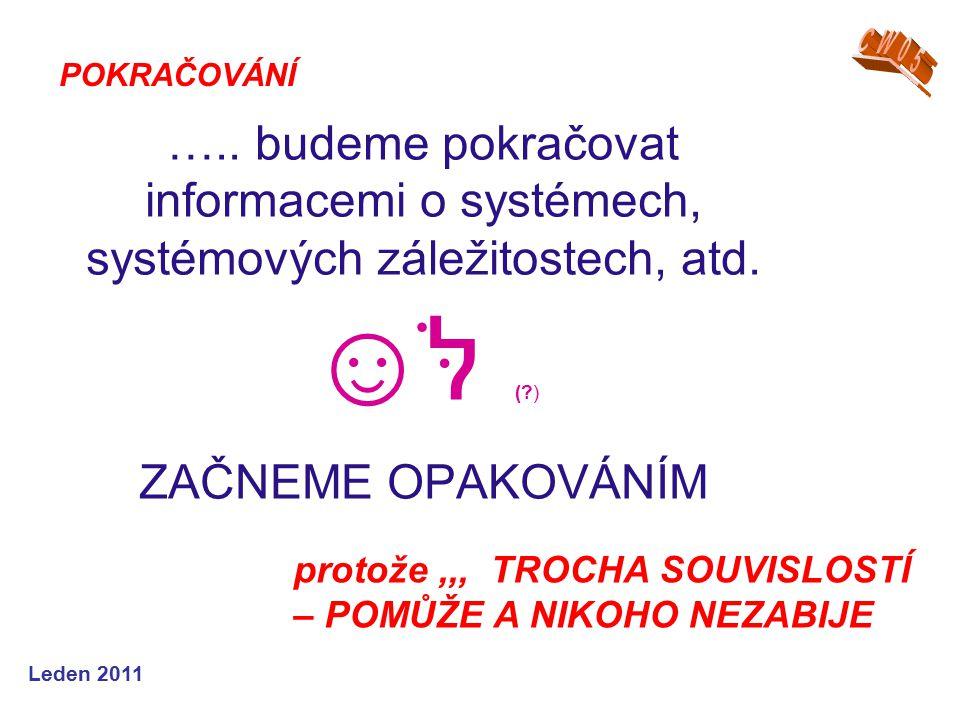 Leden 2011 ….. budeme pokračovat informacemi o systémech, systémových záležitostech, atd.