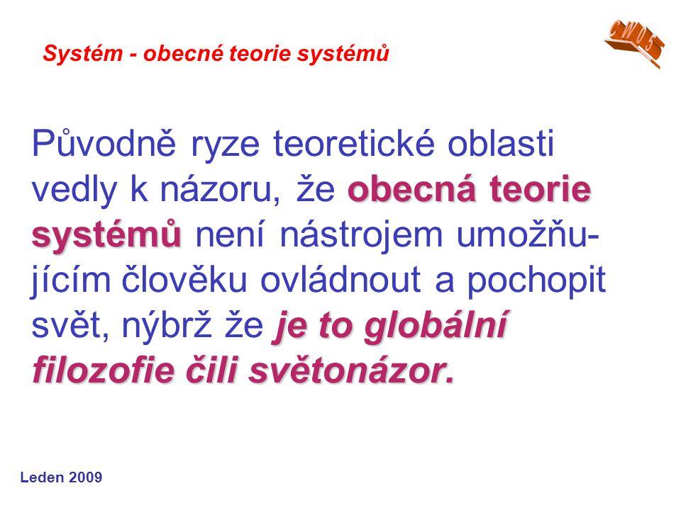 Leden 2009 obecná teorie systémů je to globální filozofie čili světonázor.