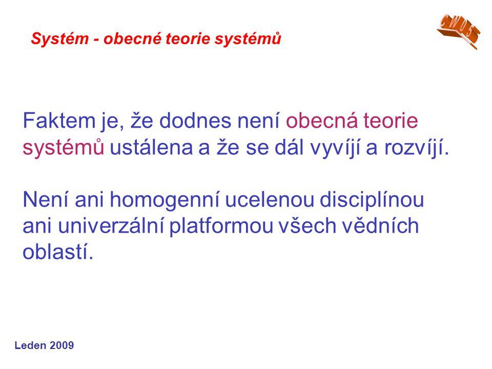 Leden 2009 Faktem je, že dodnes není obecná teorie systémů ustálena a že se dál vyvíjí a rozvíjí.